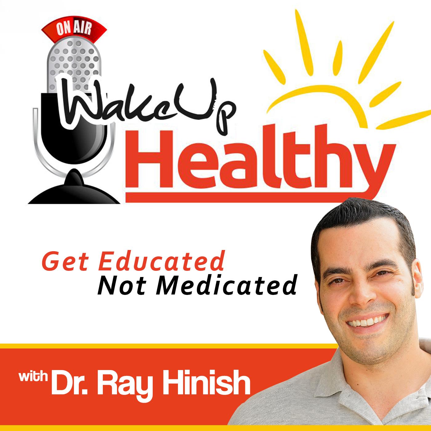 Wake Up Healthy Health Podcast   Wellness Podcasts   Nutrition Podcast   Alternative Medicine   Natural Health   Holistic Medicine